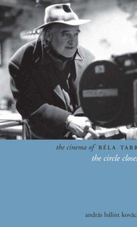 The Cinema of Béla Tarr - The Circle Closes