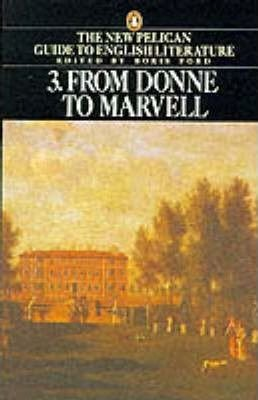 The New Pelican Guide to English Literature 3. - From Donne to Marvell