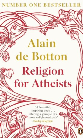 Religion for Atheists - A non-believer`s guide to the uses of religion