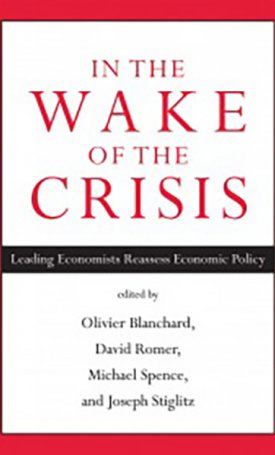 In the Wake of Crisis - Leading Economists Reassess Economic Policy