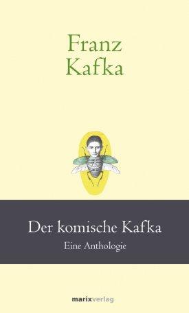 Franz Kafka: Der komische Kafka. Eine Anthologie