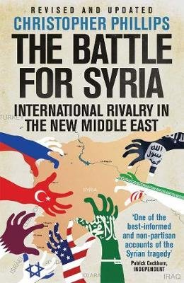 The Battle for Syria - International Rivalry in the New Middle East
