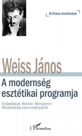 A modernség esztétikai programja - Előadások Walter Benjamin Műalkotás-tanulmányáról