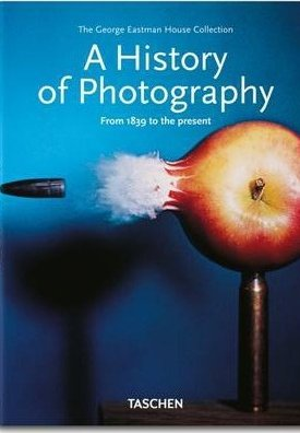 A History of Photography -  From 1839 to the Present - The George Eastman House Collection