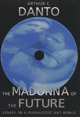 Madonna of the Future - Essays in a Pluralistic Art World