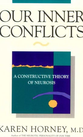 Our Inner Conflicts  - A Constuctive Theory of Neurosis