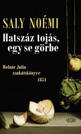 Hatszáz tojás, egy se görbe- Molnár Julia szakátskönyve 1854