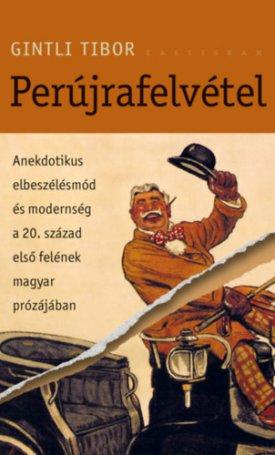 Perújrafelvétel - Anekdotikus elbeszélésmód és modernség a 20. század első felének magyar prózájában