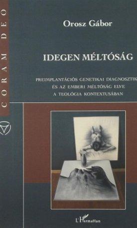 Idegen méltóság - Preimplantációs genetikai diagnosztika és az emberi méltóság elve a teológia kontextusában