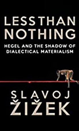 Less Than Nothing - Hegel And The Shadow Of Dialectical Materialism
