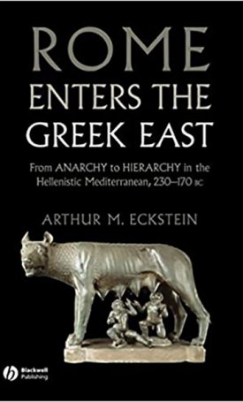 Rome Enters the Greek East - From Anarchy to Hierarchy in the Hellenistic Mediterranean, 230-170 BC