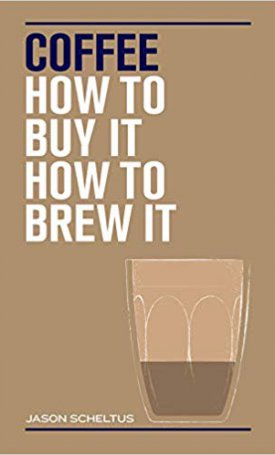 Coffee, How to Buy it How to Brew It
