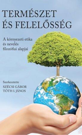 Természet és felelősség. A környezeti etika és nevelés filozófia alapjai