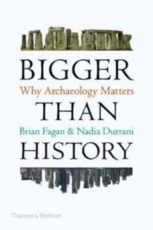 Bigger Than History : Why Archaeology Matters