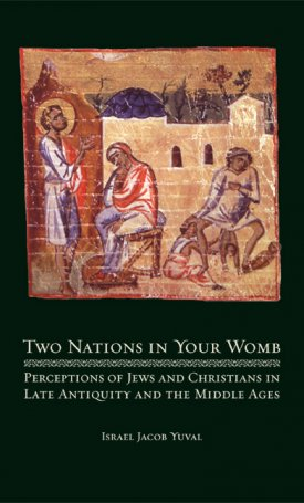 Two Nations in Your Womb - Perceptions of Jews and Christians in Late Antiquity and the Middle Ages