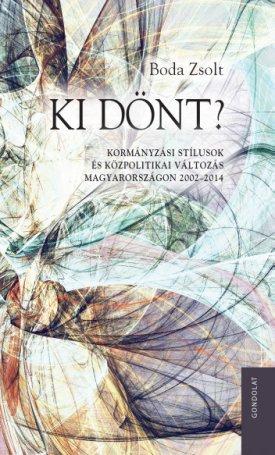 Ki dönt? Kormányzási stílusok és közpolitikai változás Magyarországon 2002–2014