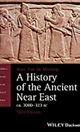History of the Ancient Near East, A - Ca. 3000-323 BC