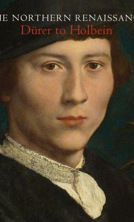The Northern Renaissance - Dürer to Holbein