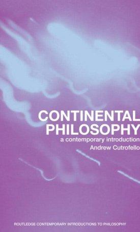 Continental Philosophy - A Contemporary Introduction