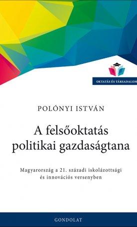 A felsőoktatás politikai gazdaságtana - Magyarország a 21. századi iskolázottsági és innovációs versenyben