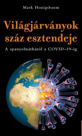 A világjárványok száz esztendeje - A spanyolnáthától a COVID-19-ig