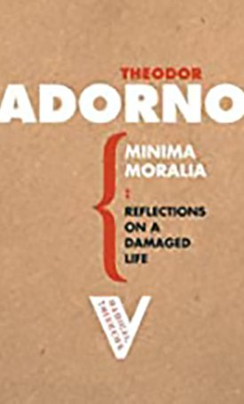 Minima Moralia - Reflections from Damaged Life