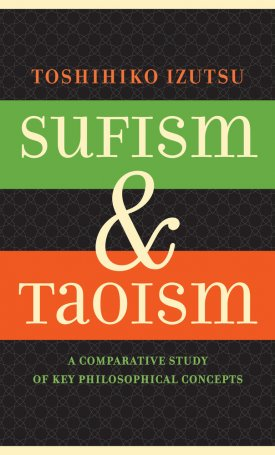 Sufism and Taoism - A Comparative Study of Key Philosophical Concepts