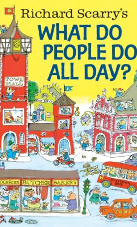 Richard Scarry`s What Do People Do All Day?