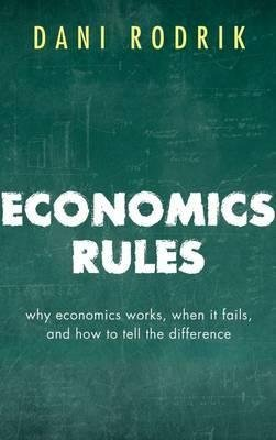 Economics Rules - Why Economics Works, When It Fails, and How To Tell The Difference