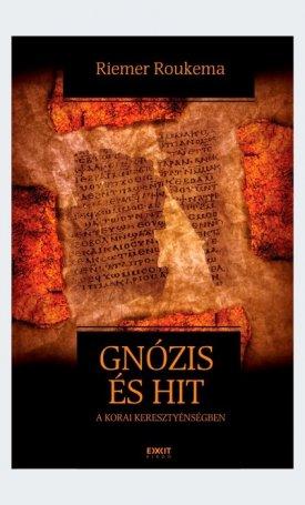 Gnózis és hit a korai keresztyénségben - Bevezetés a gnoszticizmusba