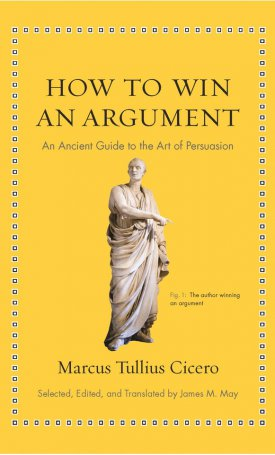 How to Win an Argument - An Ancient Guide to the Art of Persuasion