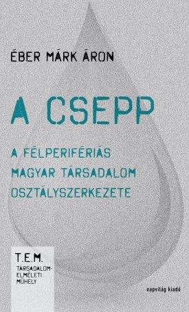 A csepp - A félperifériás magyar társadalom osztályszerkezete