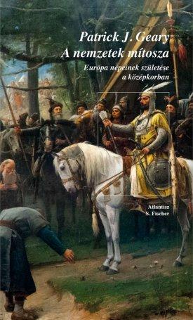 A nemzetek mítosza - Európa népeinek születése a középkorban