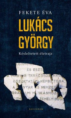 Lukács György - Késleltetett életrajz