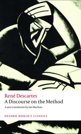 A Discourse on the Method - of Correctly Conducting One`s Reason and Seeking Truth in the Sciences