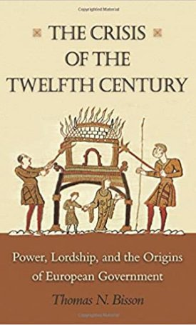 Crisis of the Twelfth Century, The - Power, Lordship, and the Origins of European Government