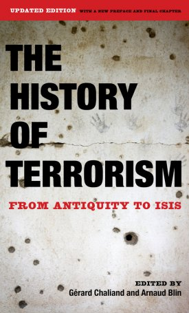 The History of Terrorism - From Antiquity to ISIS, Updated Edition with a New Preface and Final Chapter