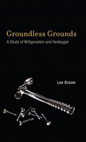 Groundless Grounds - A Study of Wittgenstein and Heidegger