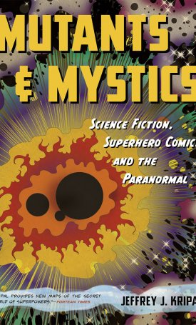 Mutants and Mystics - Science Fiction, Superhero Comics, and the Paranormal