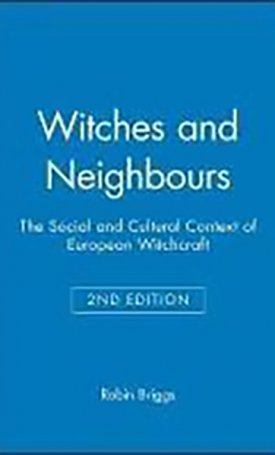 Witches and Neighbours - The Social and Cultural Context of European Witchcraft