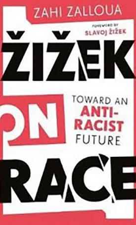 Zizek on Race : Toward an Anti-Racist Future