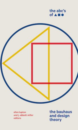 The ABC`s of Triangle, Square, Circle - The Bauhaus and Design Theory