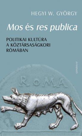 Mos és res publica - politikai kultúra a köztársaságkori Rómában