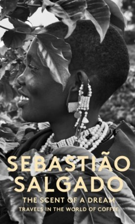 Salgado: Scent of a Dream - Travels in the World of Coffee