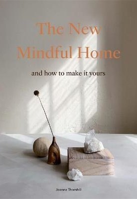 The New Mindful Home : And how to make it yours