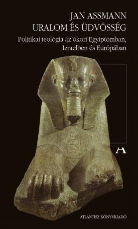 Uralom �s �dv�ss�g - Politikai teol�gia az �kori Egyiptomban, Izraelben �s Eur�p�ban
