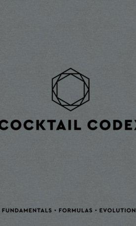 Cocktail Codex : Fundamentals, Formulas, Evolutions