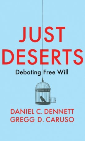 Just Deserts : Debating Free Will