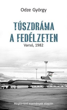 Túszdráma a fedélzeten - Varsó, 1982   Odze György