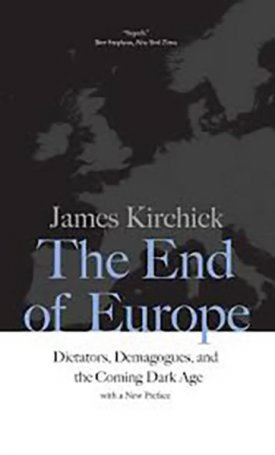 End of Europe, The - Dictators, Demagogues, and the Coming Dark Age